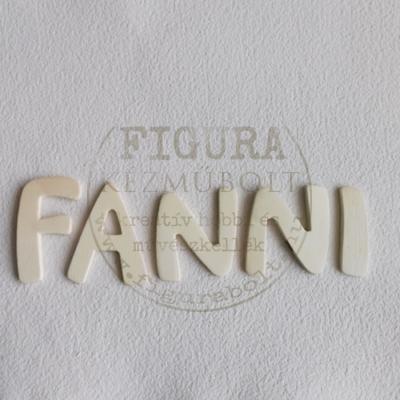 """Fa felirat 62mm magas*5 betű: """"FANNI"""""""